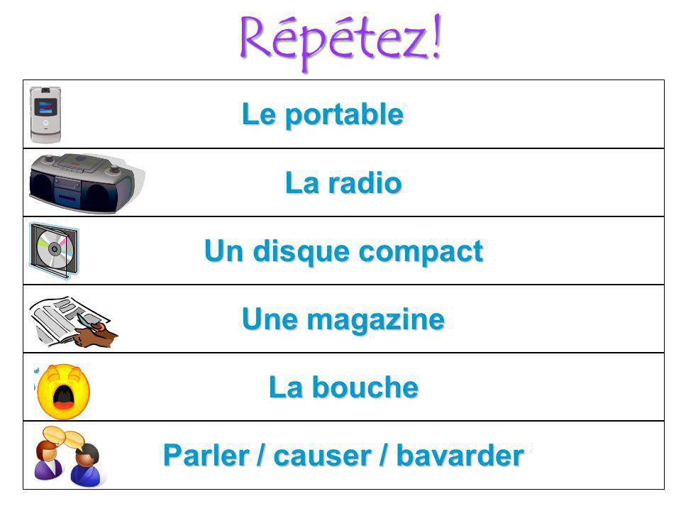 Répétez! Le portable La bouche Parler / causer / bavarder Une magazine Un disque compact La radio