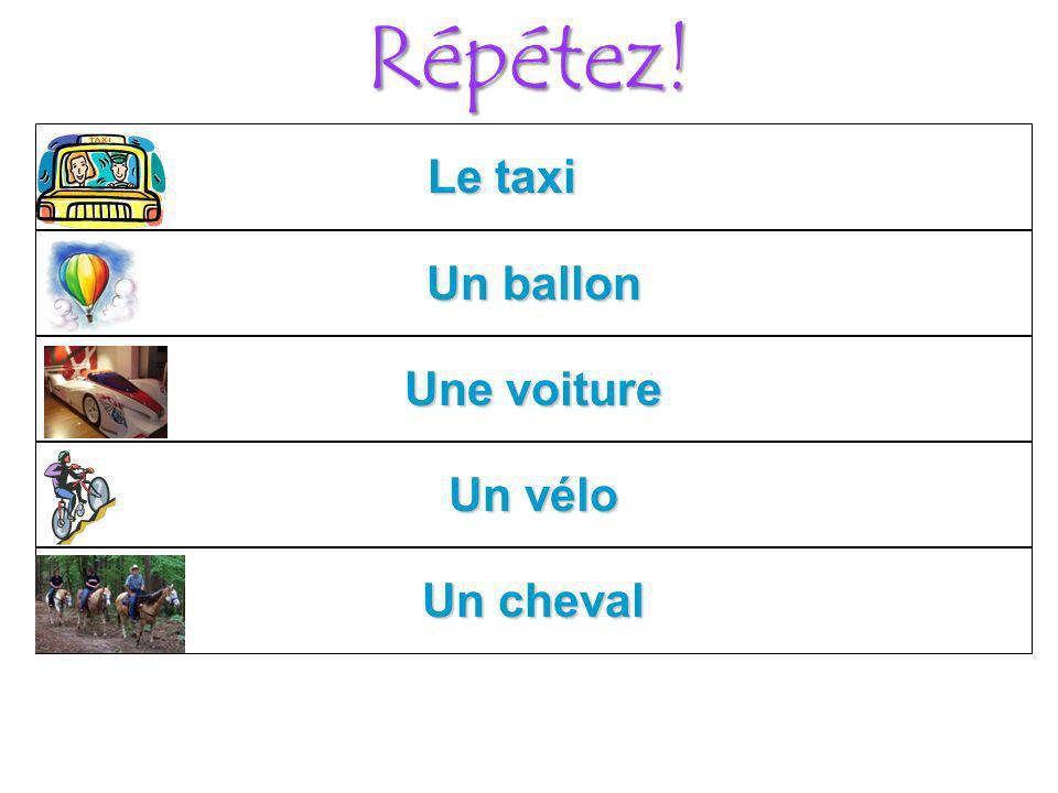 Répétez! Le taxi Un cheval Un vélo Une voiture Un ballon