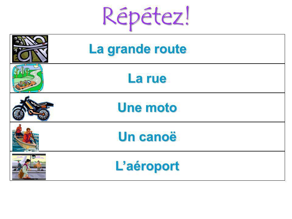 Répétez! La grande route Laéroport Un canoë Une moto La rue