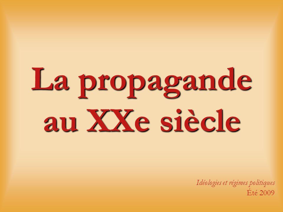 La propagande au XXe siècle Idéologies et régimes politiques Été 2009