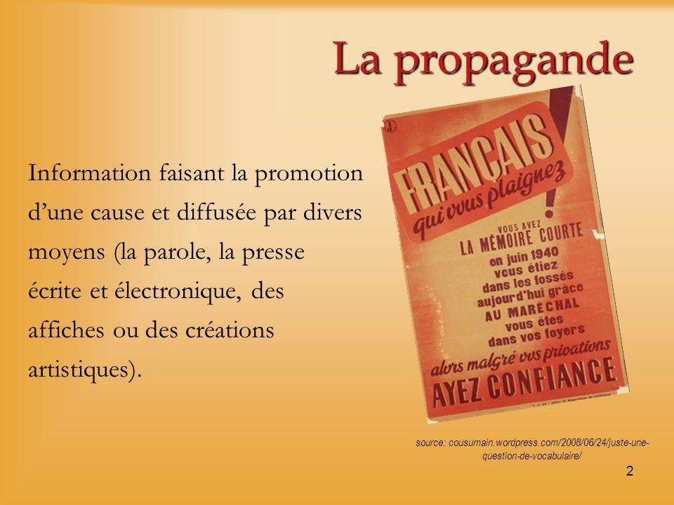 2 La propagande Information faisant la promotion dune cause et diffusée par divers moyens (la parole, la presse écrite et électronique, des affiches o