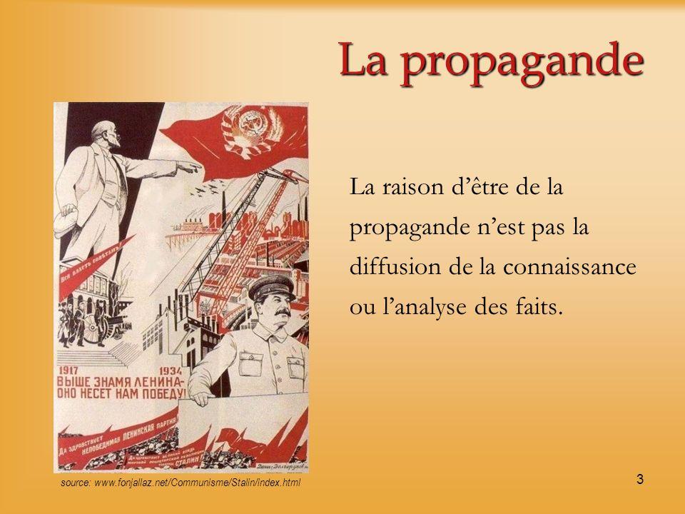 3 La propagande La raison dêtre de la propagande nest pas la diffusion de la connaissance ou lanalyse des faits. source: www.fonjallaz.net/Communisme/