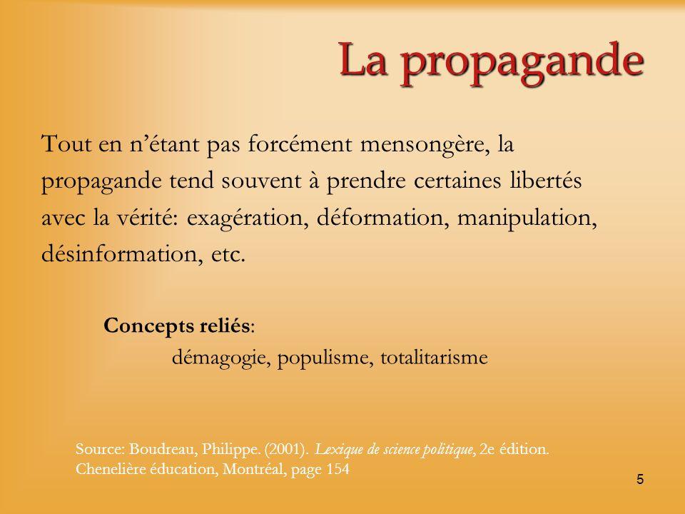 5 La propagande Tout en nétant pas forcément mensongère, la propagande tend souvent à prendre certaines libertés avec la vérité: exagération, déformat