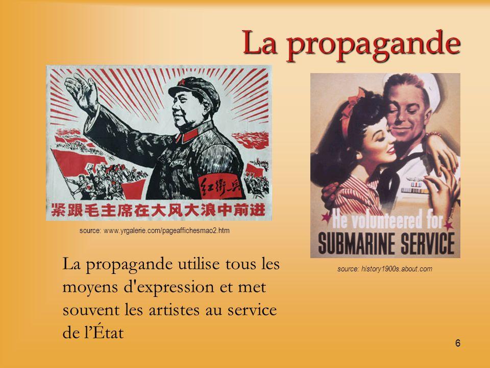 6 La propagande La propagande utilise tous les moyens d'expression et met souvent les artistes au service de lÉtat source: www.yrgalerie.com/pageaffic