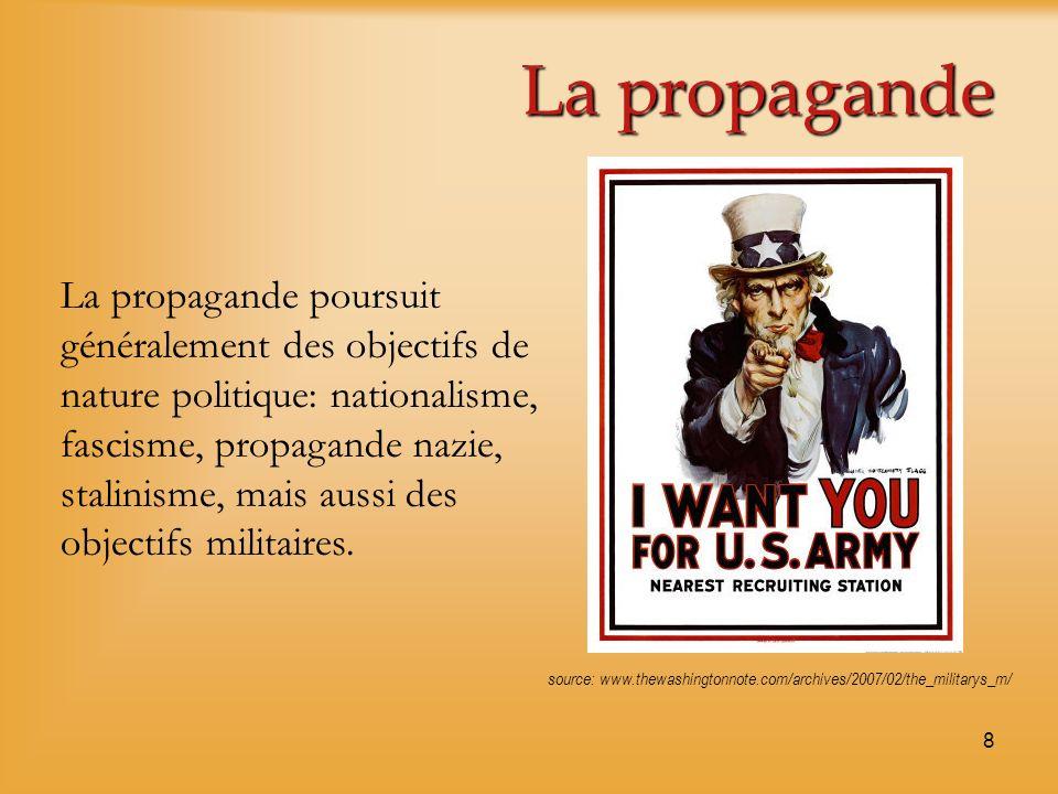 8 La propagande La propagande poursuit généralement des objectifs de nature politique: nationalisme, fascisme, propagande nazie, stalinisme, mais auss