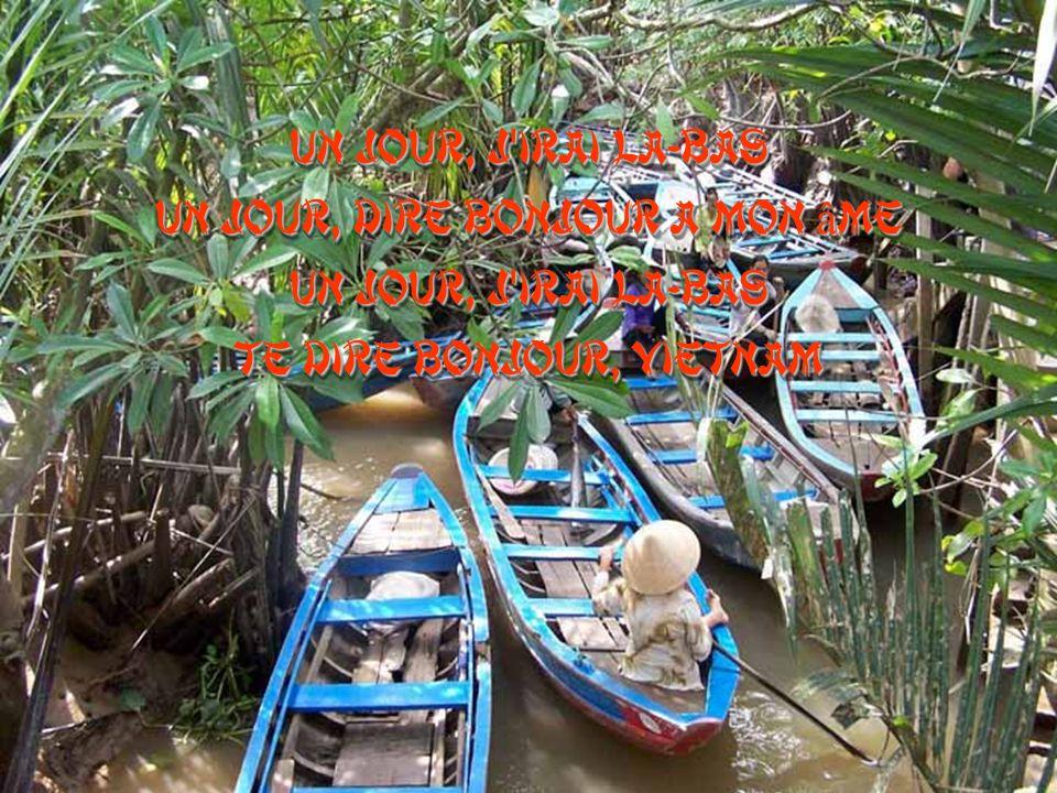 Un jour, j irai là-bas Un jour, dire bonjour à mon â me Un jour, j irai là-bas Te dire bonjour, Vietnam