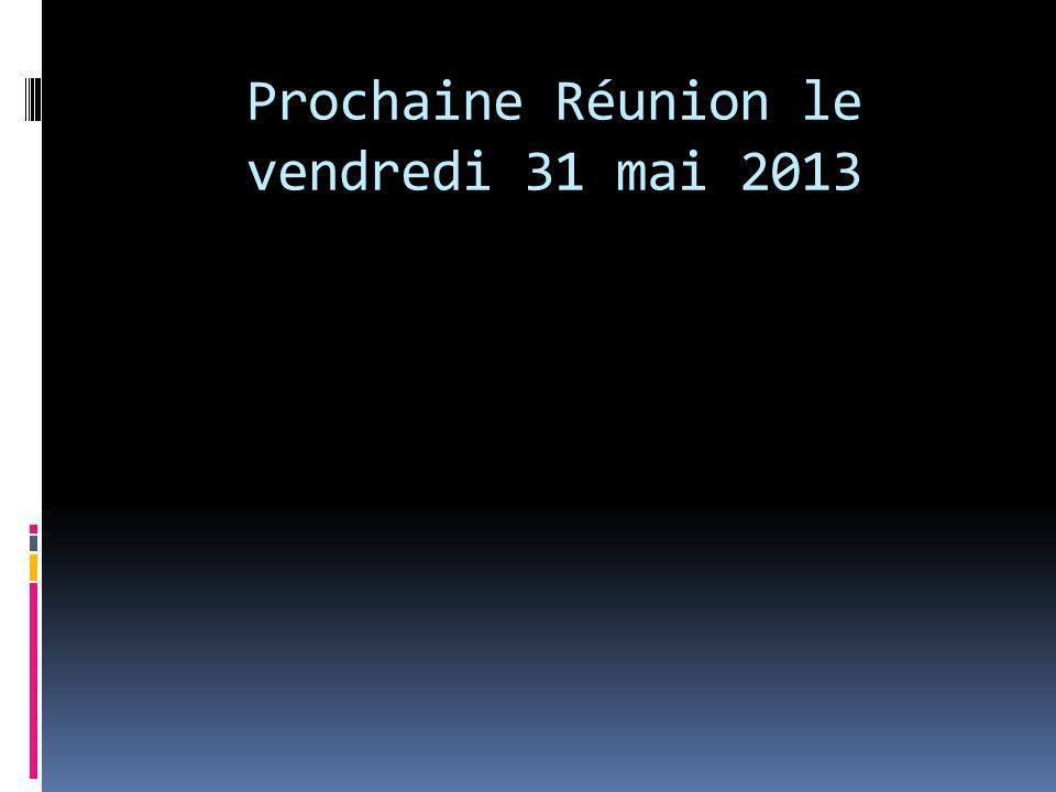 Prochaine Réunion le vendredi 31 mai 2013