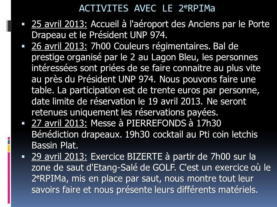 ACTIVITES AVEC LE 2 e RPIMa 25 25 avril 2013: 2013: Accueil à l'aéroport des Anciens par le Porte Drapeau et le Président UNP 974. 26 26 avril 2013: 2