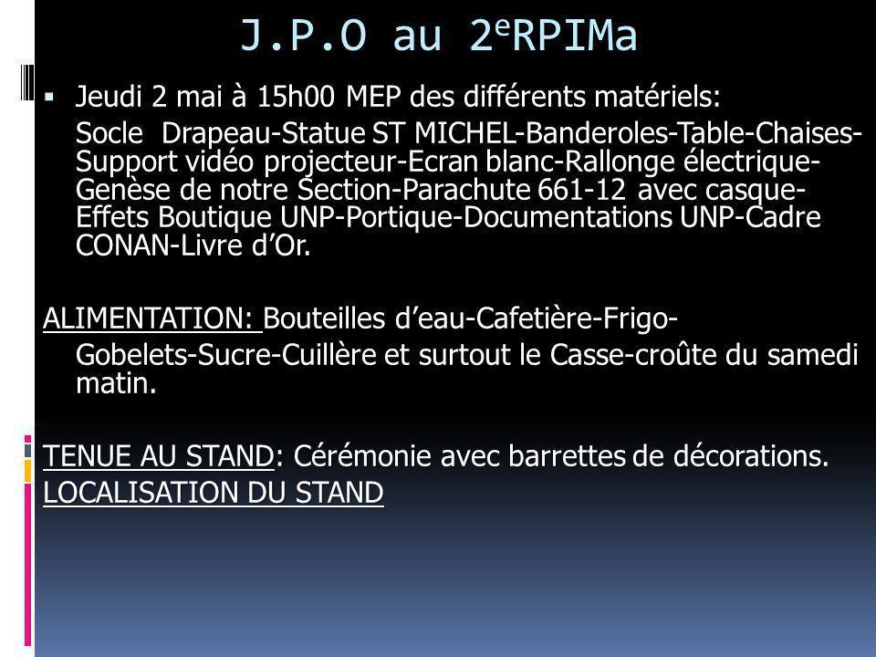 J.P.O au 2 e RPIMa Jeudi Jeudi 2 mai à 15h00 MEP des différents matériels: Socle Drapeau-Statue ST MICHEL-Banderoles-Table-Chaises- Support vidéo proj