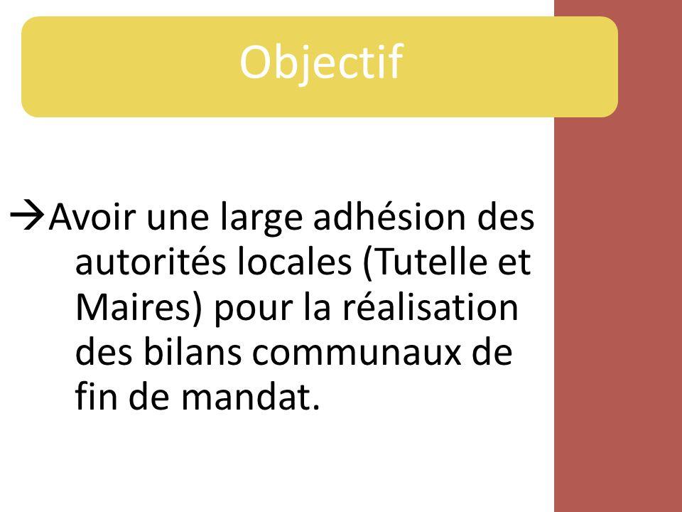 Objectif Avoir une large adhésion des autorités locales (Tutelle et Maires) pour la réalisation des bilans communaux de fin de mandat.