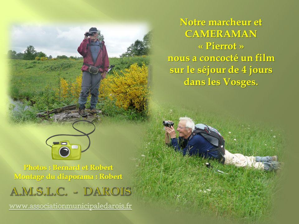 Photos : Bernard et Robert Montage du diaporama : Robert Notre marcheur et CAMERAMAN « Pierrot » nous a concocté un film sur le séjour de 4 jours dans les Vosges.