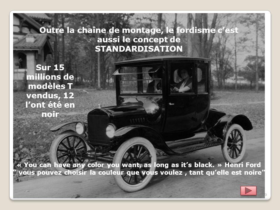 8 En 1908 la Ford T sera la première voiture à sortir en grand nombre des chaînes de montage FORD Le succès de cette Ford fut tel que la demande dépas