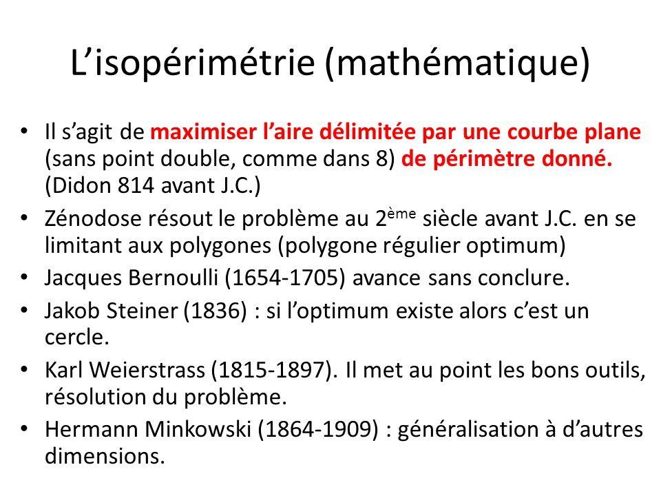 Lisopérimétrie (mathématique) Il sagit de maximiser laire délimitée par une courbe plane (sans point double, comme dans 8) de périmètre donné. (Didon