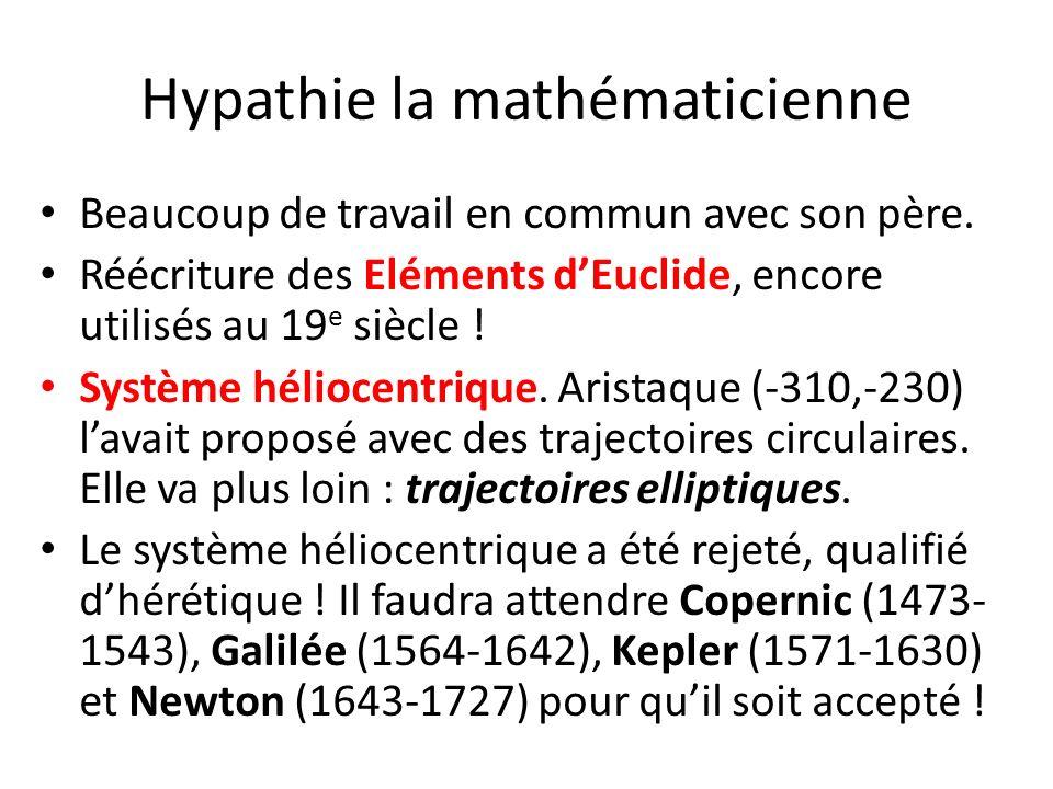 Hypathie la mathématicienne Beaucoup de travail en commun avec son père. Réécriture des Eléments dEuclide, encore utilisés au 19 e siècle ! Système hé