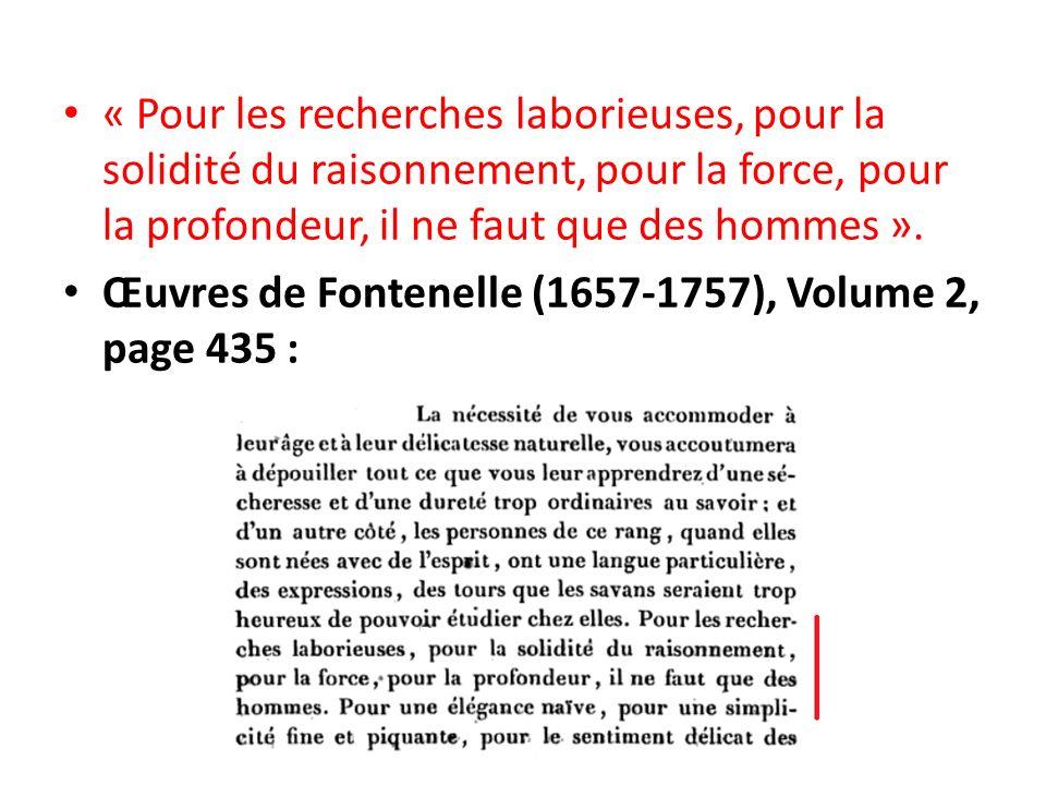 « Pour les recherches laborieuses, pour la solidité du raisonnement, pour la force, pour la profondeur, il ne faut que des hommes ». Œuvres de Fontene