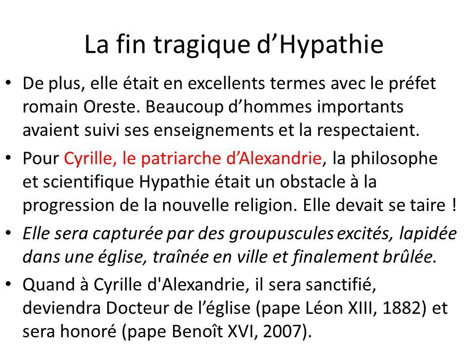 La fin tragique dHypathie De plus, elle était en excellents termes avec le préfet romain Oreste. Beaucoup dhommes importants avaient suivi ses enseign