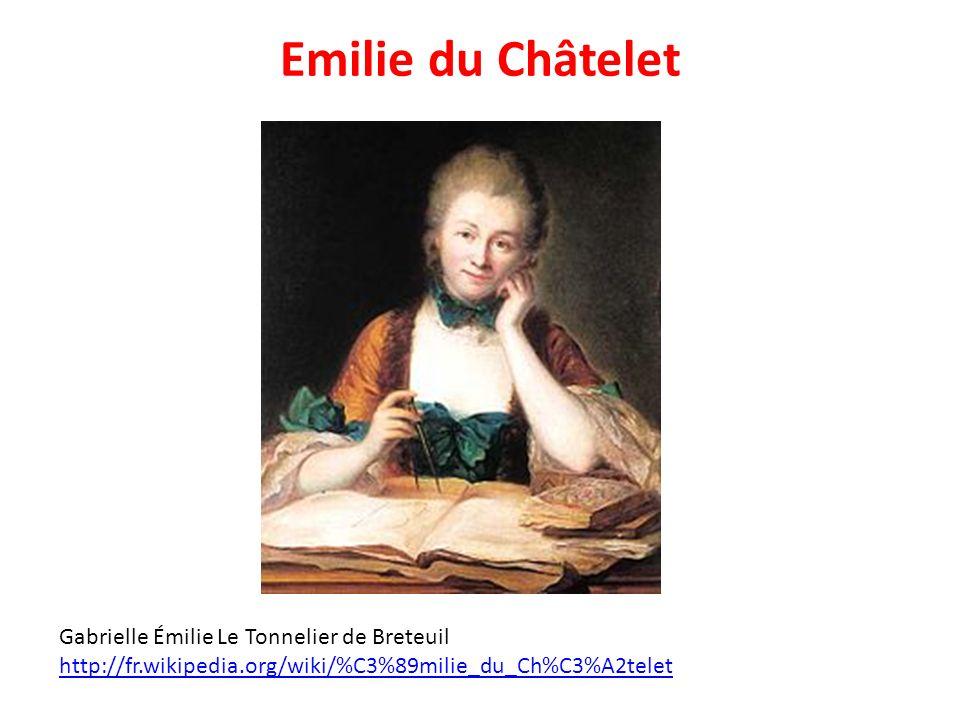 Emilie du Châtelet Gabrielle Émilie Le Tonnelier de Breteuil http://fr.wikipedia.org/wiki/%C3%89milie_du_Ch%C3%A2telet