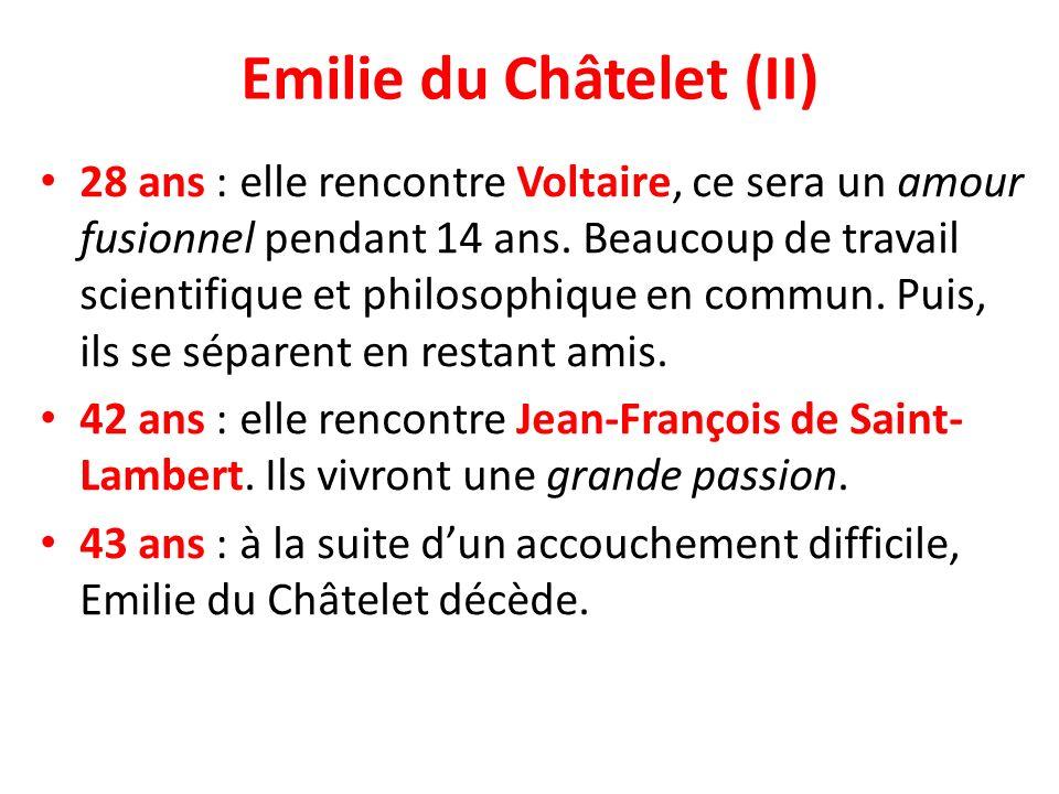 Emilie du Châtelet (II) 28 ans : elle rencontre Voltaire, ce sera un amour fusionnel pendant 14 ans. Beaucoup de travail scientifique et philosophique