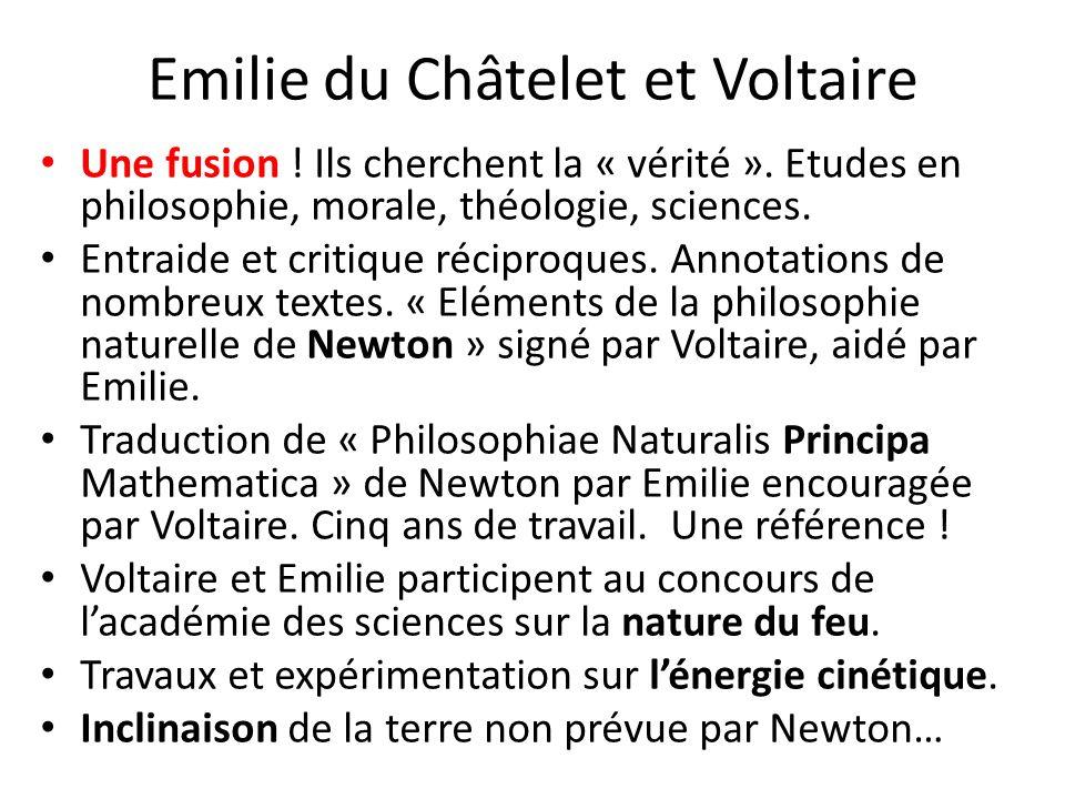 Emilie du Châtelet et Voltaire Une fusion ! Ils cherchent la « vérité ». Etudes en philosophie, morale, théologie, sciences. Entraide et critique réci