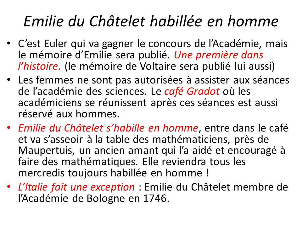 Emilie du Châtelet habillée en homme Cest Euler qui va gagner le concours de lAcadémie, mais le mémoire dEmilie sera publié. Une première dans lhistoi