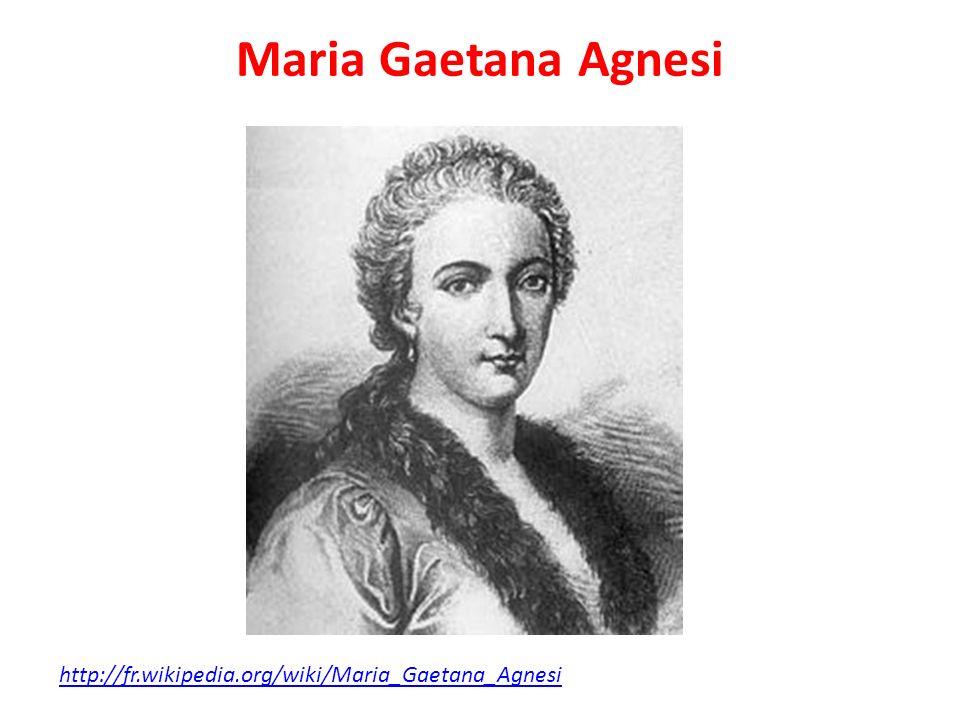 Maria Gaetana Agnesi http://fr.wikipedia.org/wiki/Maria_Gaetana_Agnesi
