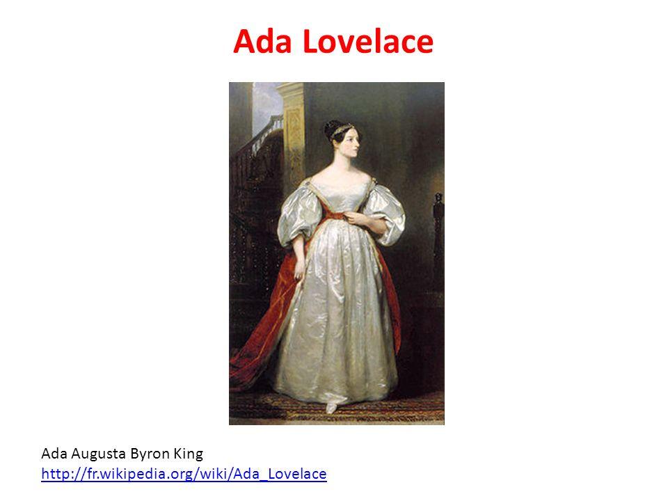 Ada Lovelace Ada Augusta Byron King http://fr.wikipedia.org/wiki/Ada_Lovelace