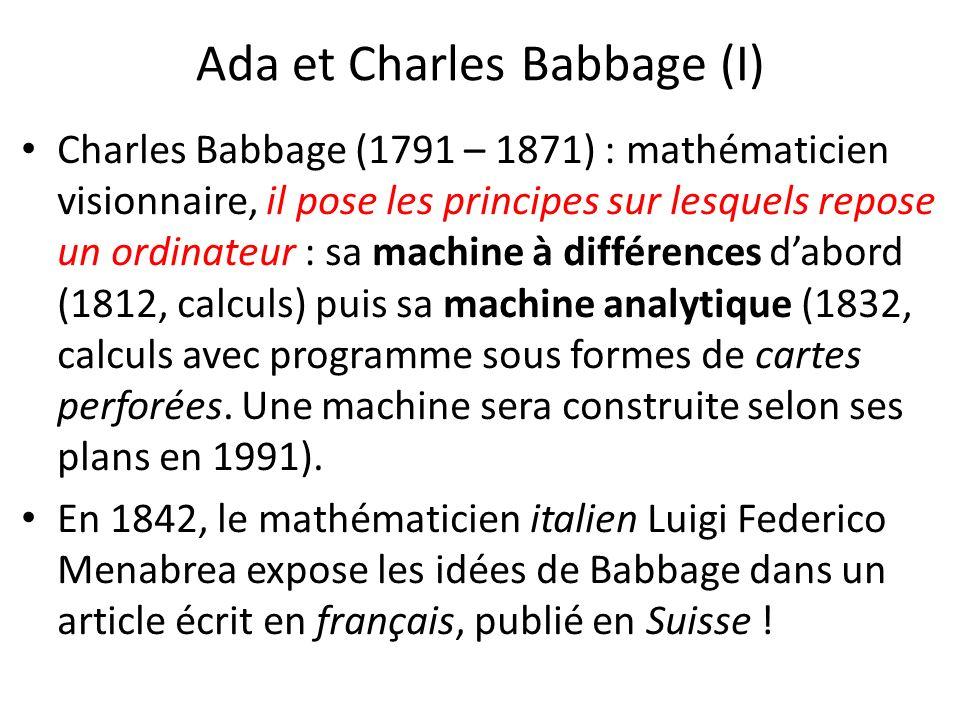 Ada et Charles Babbage (I) Charles Babbage (1791 – 1871) : mathématicien visionnaire, il pose les principes sur lesquels repose un ordinateur : sa mac