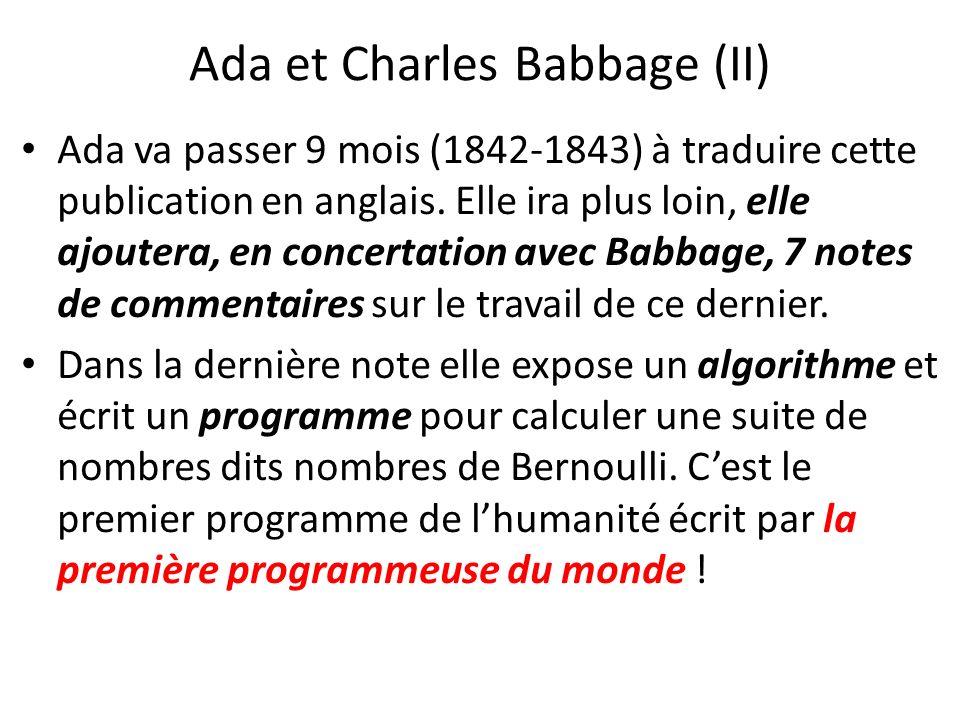 Ada et Charles Babbage (II) Ada va passer 9 mois (1842-1843) à traduire cette publication en anglais. Elle ira plus loin, elle ajoutera, en concertati