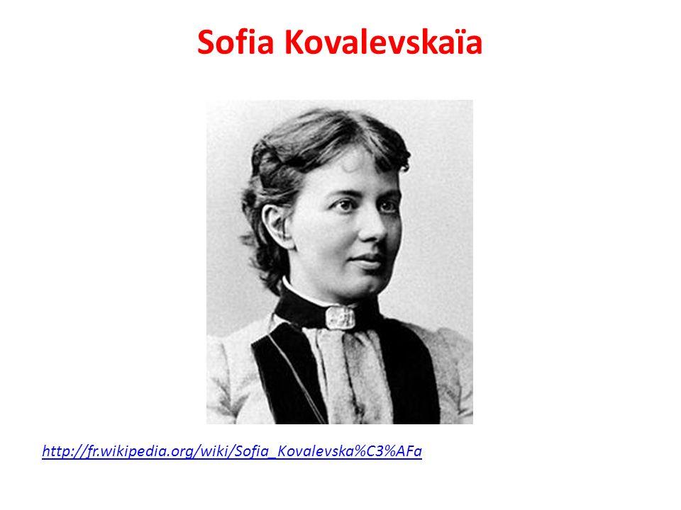 Sofia Kovalevskaïa http://fr.wikipedia.org/wiki/Sofia_Kovalevska%C3%AFa