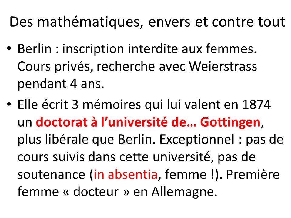 Des mathématiques, envers et contre tout Berlin : inscription interdite aux femmes. Cours privés, recherche avec Weierstrass pendant 4 ans. Elle écrit