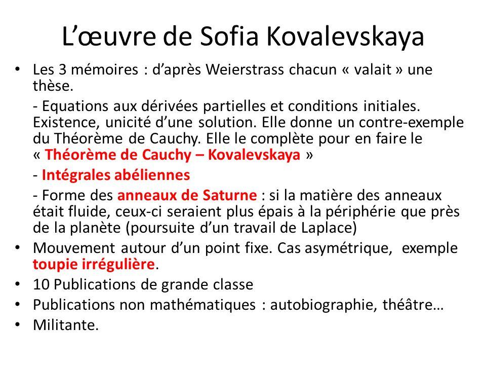 Lœuvre de Sofia Kovalevskaya Les 3 mémoires : daprès Weierstrass chacun « valait » une thèse. - Equations aux dérivées partielles et conditions initia