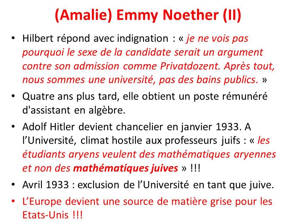 (Amalie) Emmy Noether (II) Hilbert répond avec indignation : « je ne vois pas pourquoi le sexe de la candidate serait un argument contre son admission