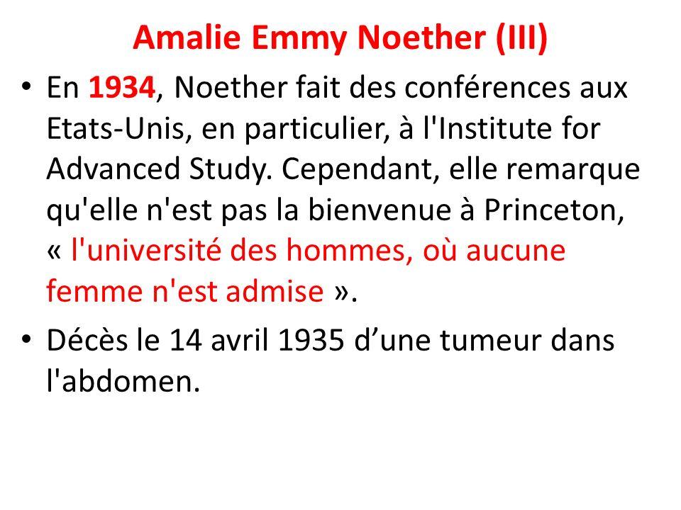 Amalie Emmy Noether (III) En 1934, Noether fait des conférences aux Etats-Unis, en particulier, à l'Institute for Advanced Study. Cependant, elle rema