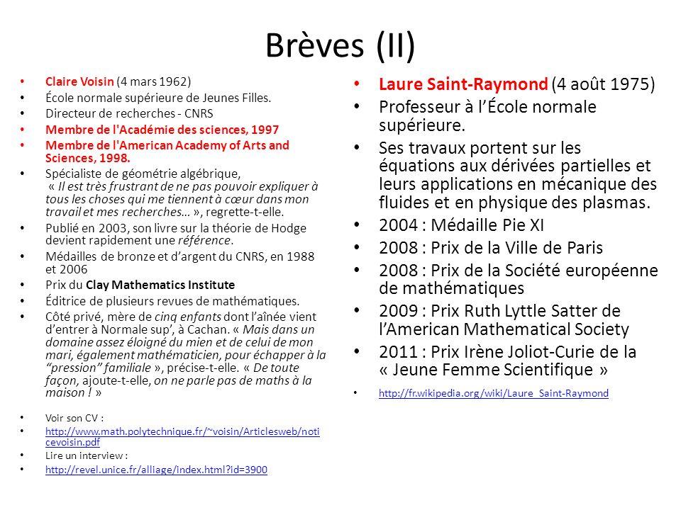 Brèves (II) Claire Voisin (4 mars 1962) École normale supérieure de Jeunes Filles. Directeur de recherches - CNRS Membre de l'Académie des sciences, 1