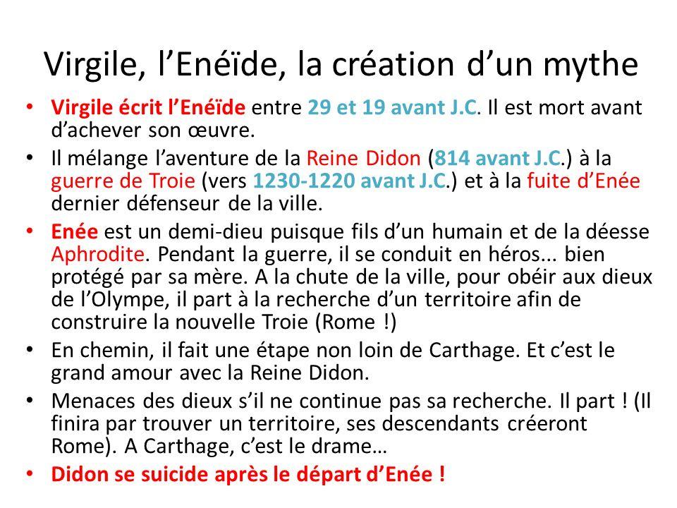 Virgile, lEnéïde, la création dun mythe Virgile écrit lEnéïde entre 29 et 19 avant J.C. Il est mort avant dachever son œuvre. Il mélange laventure de