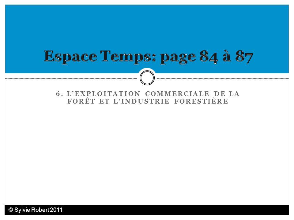 6. LEXPLOITATION COMMERCIALE DE LA FORÊT ET LINDUSTRIE FORESTIÈRE © Sylvie Robert 2011