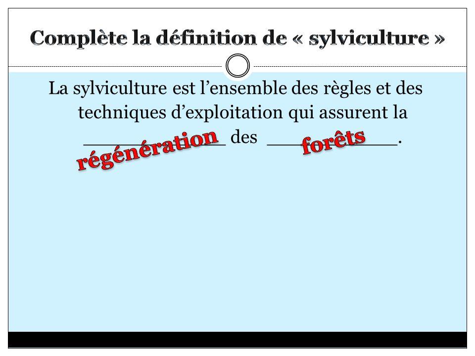 La sylviculture est lensemble des règles et des techniques dexploitation qui assurent la ____________ des ___________.