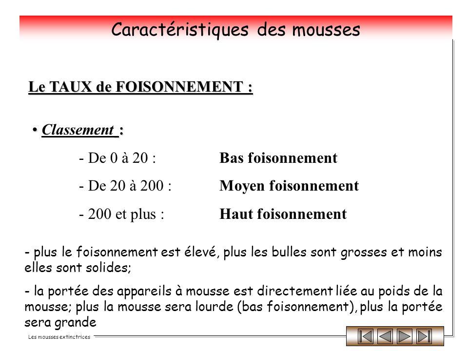 Les mousses extinctrices : Classement : - De 0 à 20 : Bas foisonnement - De 20 à 200 :Moyen foisonnement - 200 et plus :Haut foisonnement Le TAUX de F