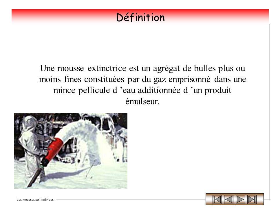 Les mousses extinctrices Une mousse extinctrice est un agrégat de bulles plus ou moins fines constituées par du gaz emprisonné dans une mince pellicul