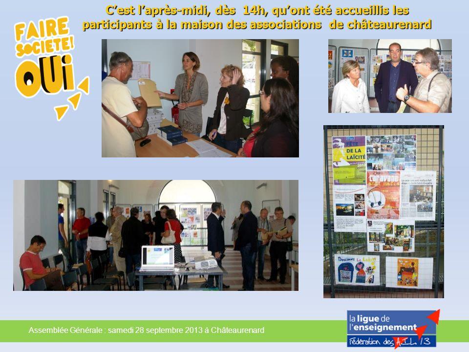 Assemblée Générale : samedi 28 septembre 2013 à Châteaurenard Cest laprès-midi, dès 14h, quont été accueillis les participants à la maison des associa