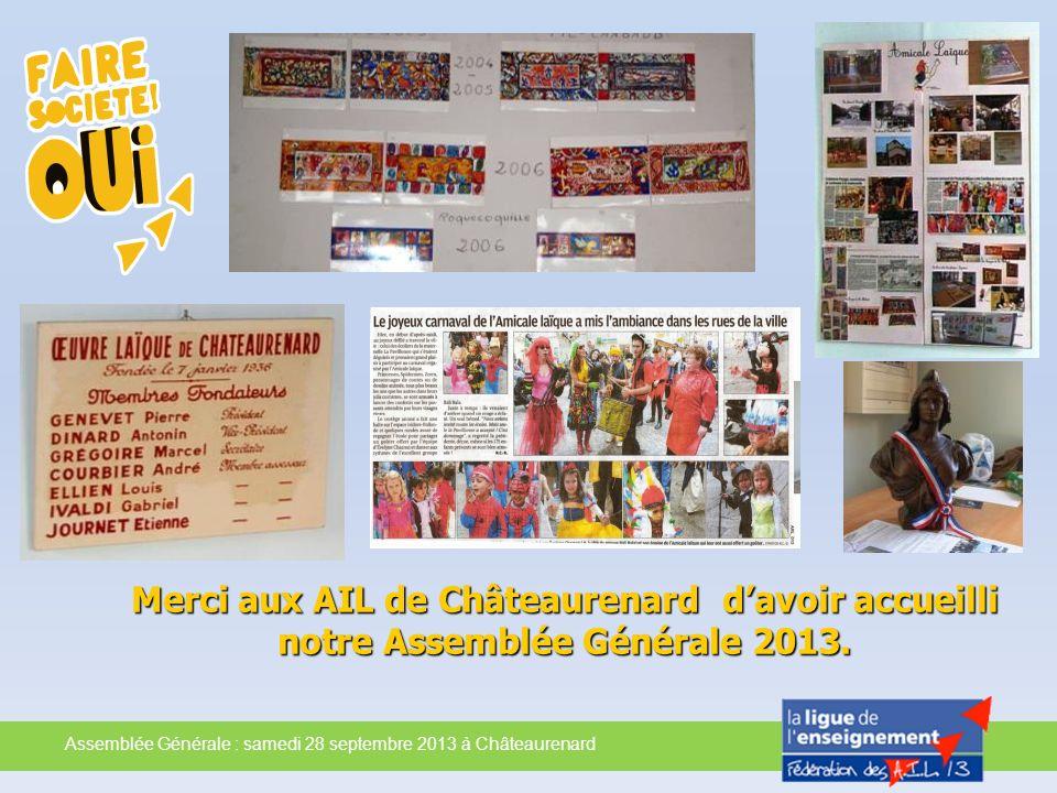 Assemblée Générale : samedi 28 septembre 2013 à Châteaurenard Merci aux AIL de Châteaurenard davoir accueilli notre Assemblée Générale 2013.