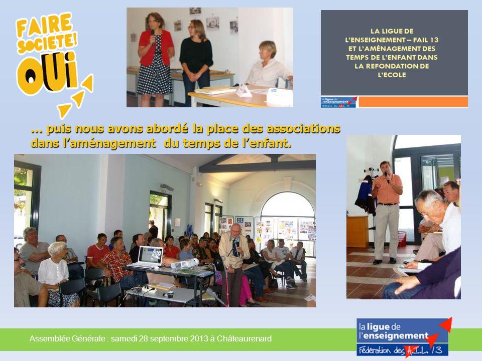 Assemblée Générale : samedi 28 septembre 2013 à Châteaurenard … puis nous avons abordé la place des associations dans laménagement du temps de lenfant