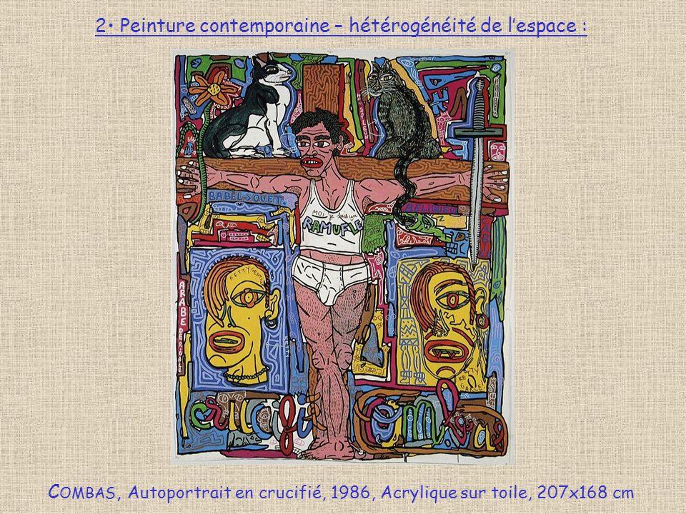2 Peinture contemporaine – hétérogénéité de lespace : : C OMBAS, Autoportrait en crucifié, 1986, Acrylique sur toile, 207x168 cm