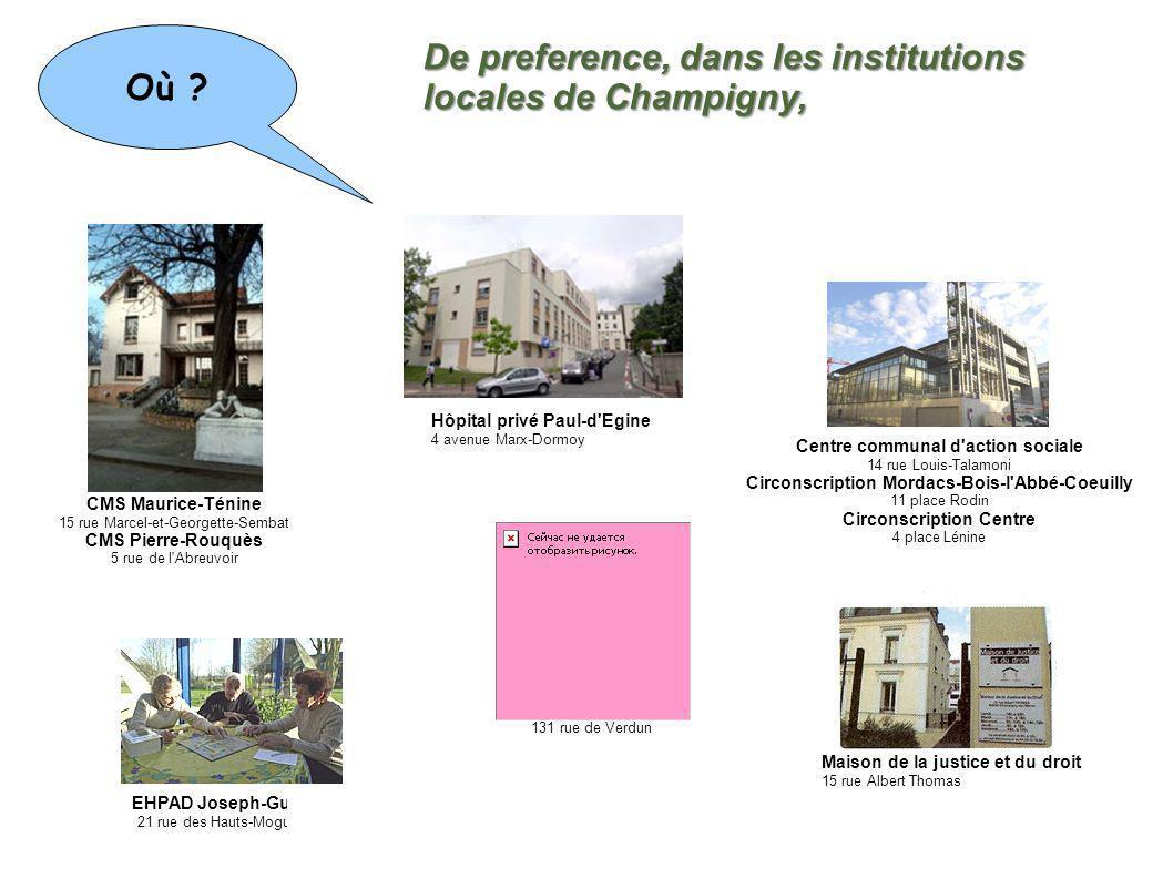 De preference, dans les institutions locales de Champigny, Où ? CMS Maurice-Ténine 15 rue Marcel-et-Georgette-Sembat CMS Pierre-Rouquès 5 rue de l'Abr