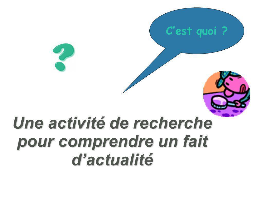 Une activité de recherche pour comprendre un fait dactualité Cest quoi ?
