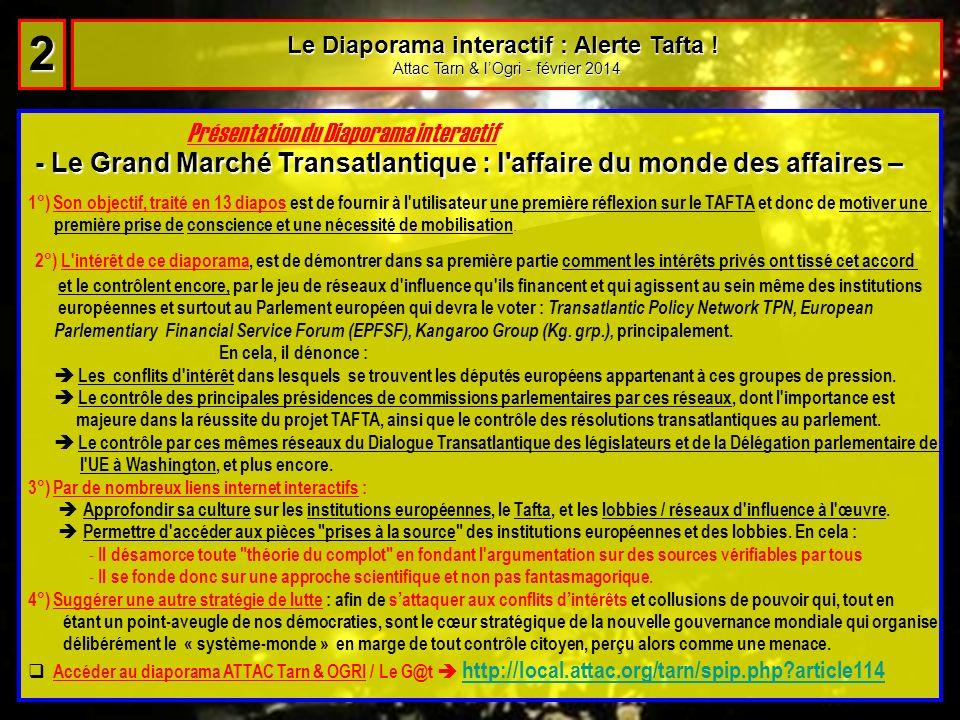 Le Diaporama interactif : Alerte Tafta ! Attac Tarn & lOgri - février 2014 2 22 22 Présentation du Diaporama interactif - Le Grand Marché Transatlanti