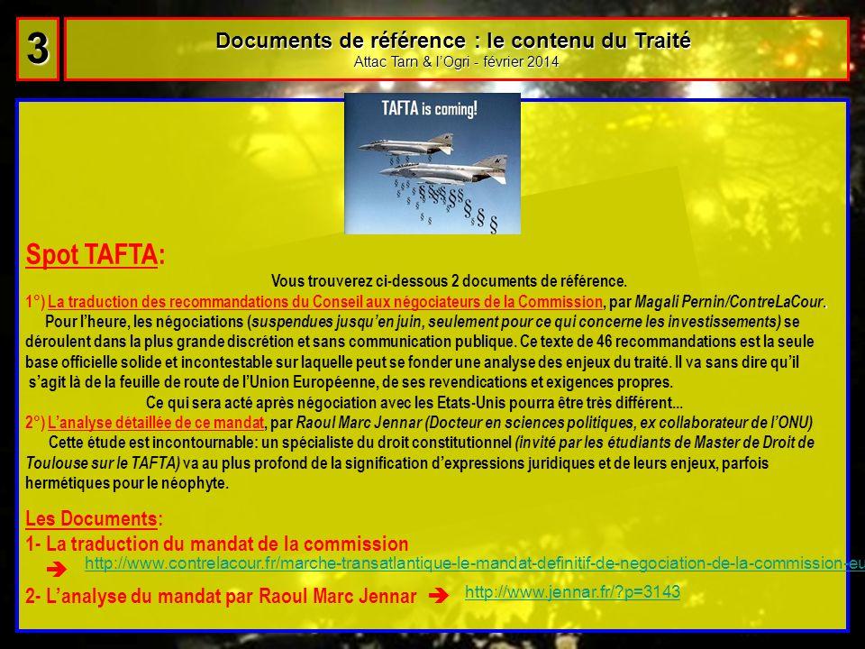Documents de référence : le contenu du Traité Attac Tarn & lOgri - février 2014 3 33 33 Spot TAFTA: Vous trouverez ci-dessous 2 documents de référence