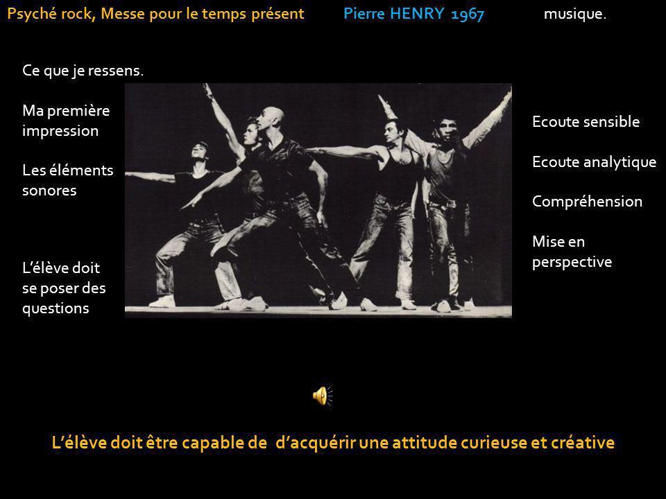 Lélève doit être capable de dacquérir une attitude curieuse et créative Psyché rock, Messe pour le temps présent Pierre HENRY 1967 musique.