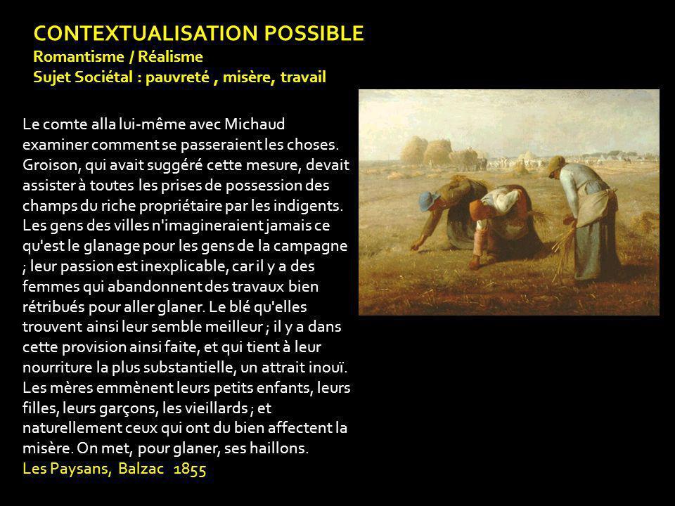 CONTEXTUALISATION POSSIBLE Romantisme / Réalisme Sujet Sociétal : pauvreté, misère, travail Le comte alla lui-même avec Michaud examiner comment se passeraient les choses.