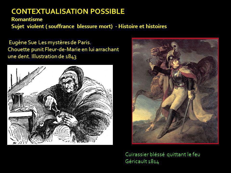 CONTEXTUALISATION POSSIBLE Romantisme Sujet violent ( souffrance blessure mort) - Histoire et histoires Eugène Sue Les mystères de Paris. Chouette pun